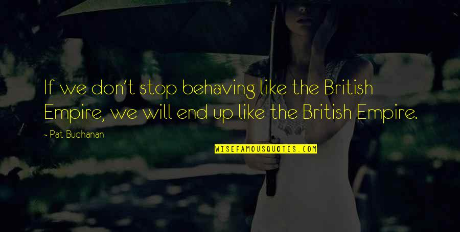 The British Empire Quotes By Pat Buchanan: If we don't stop behaving like the British