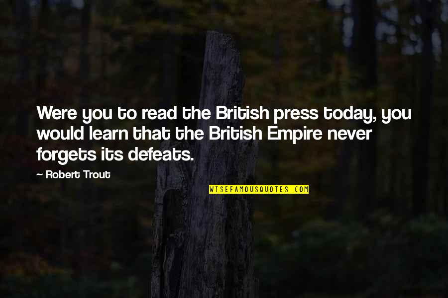 The British Empire Quotes By Robert Trout: Were you to read the British press today,