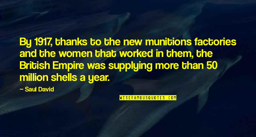 The British Empire Quotes By Saul David: By 1917, thanks to the new munitions factories