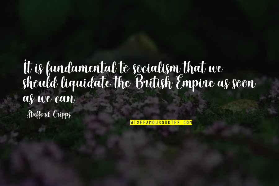 The British Empire Quotes By Stafford Cripps: It is fundamental to socialism that we should