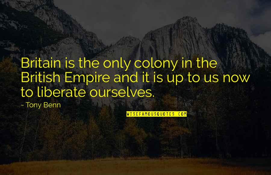 The British Empire Quotes By Tony Benn: Britain is the only colony in the British
