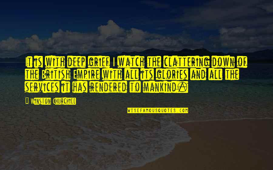 The British Empire Quotes By Winston Churchill: It is with deep grief I watch the