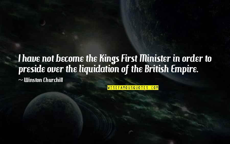 The British Empire Quotes By Winston Churchill: I have not become the Kings First Minister