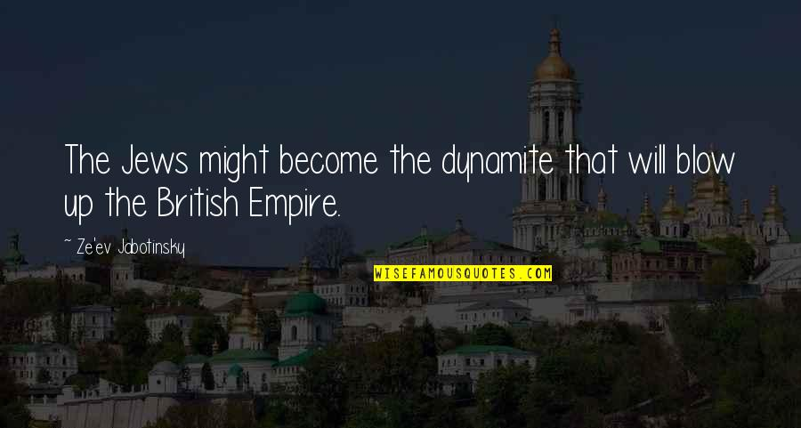 The British Empire Quotes By Ze'ev Jabotinsky: The Jews might become the dynamite that will