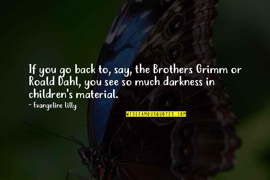 The Brothers Grimm Quotes By Evangeline Lilly: If you go back to, say, the Brothers