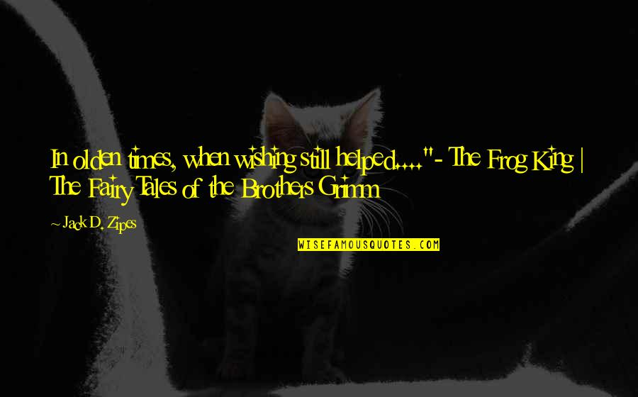 """The Brothers Grimm Quotes By Jack D. Zipes: In olden times, when wishing still helped....""""- The"""