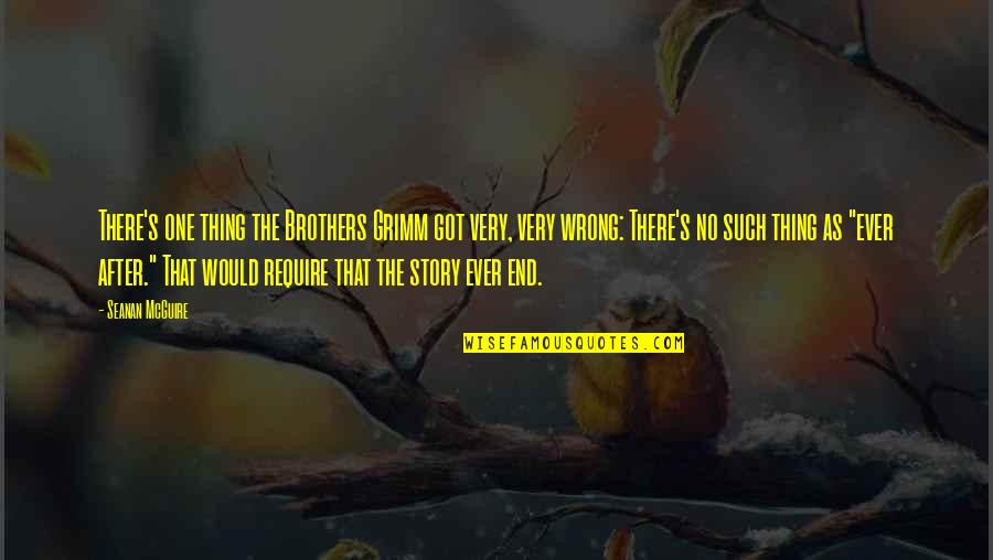 The Brothers Grimm Quotes By Seanan McGuire: There's one thing the Brothers Grimm got very,