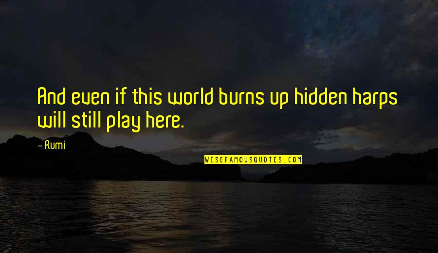 The Burqa In A Thousand Splendid Suns Quotes By Rumi: And even if this world burns up hidden