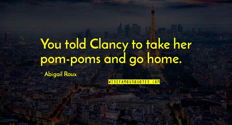 The Busyness Of Life Quotes By Abigail Roux: You told Clancy to take her pom-poms and
