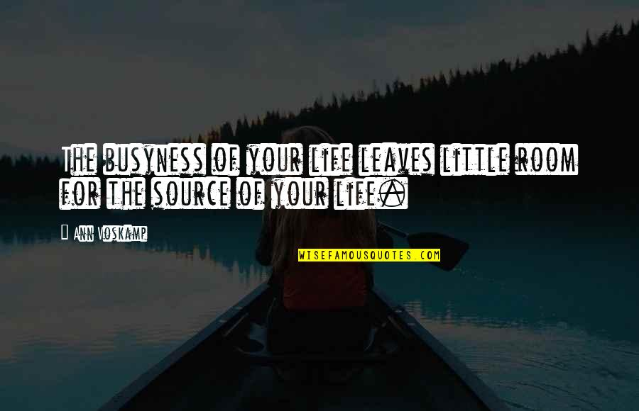 The Busyness Of Life Quotes By Ann Voskamp: The busyness of your life leaves little room