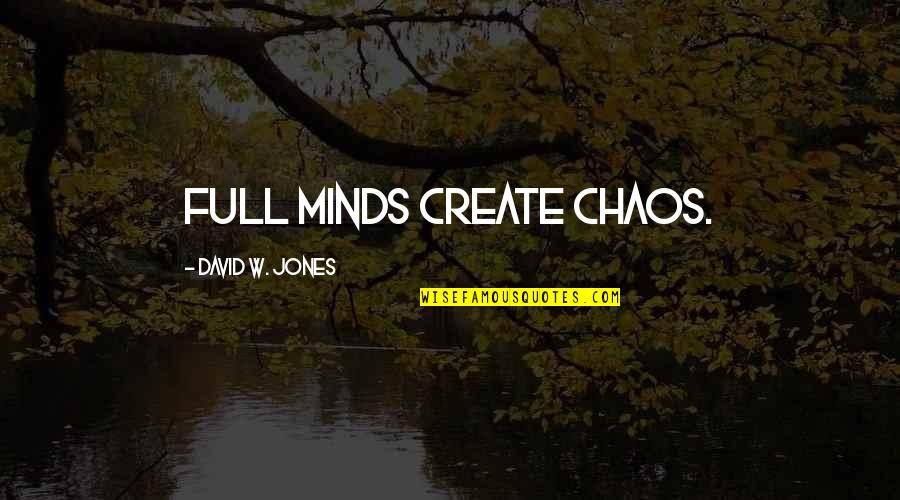 The Busyness Of Life Quotes By David W. Jones: Full minds create chaos.