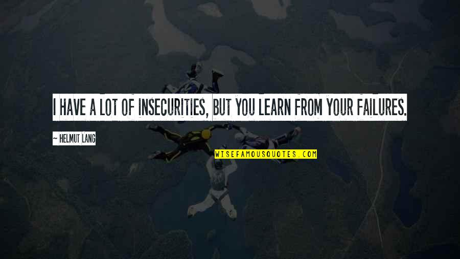 The Busyness Of Life Quotes By Helmut Lang: I have a lot of insecurities, but you