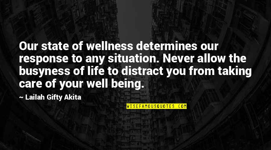 The Busyness Of Life Quotes By Lailah Gifty Akita: Our state of wellness determines our response to