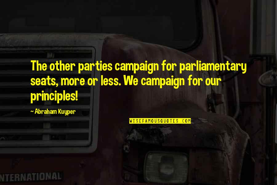 The Campaign Quotes By Abraham Kuyper: The other parties campaign for parliamentary seats, more
