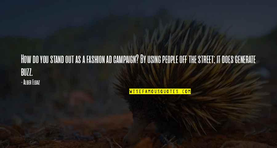 The Campaign Quotes By Alber Elbaz: How do you stand out as a fashion