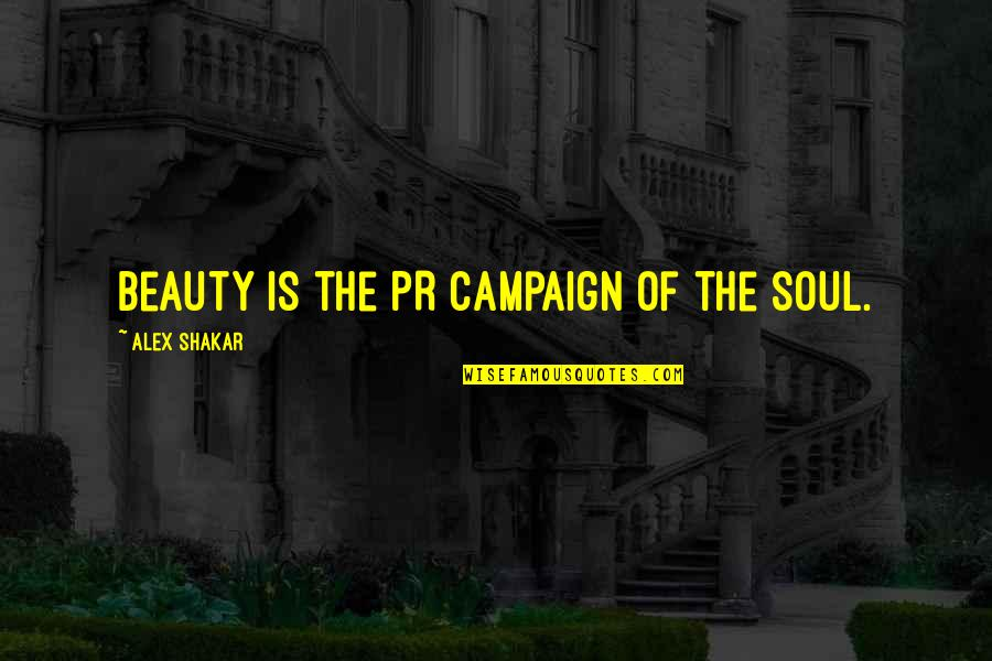 The Campaign Quotes By Alex Shakar: Beauty is the PR campaign of the soul.