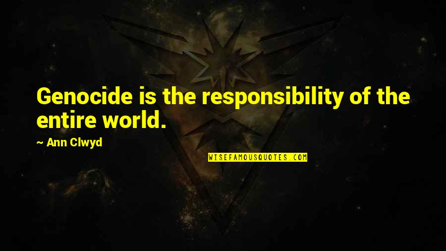 The Campaign Quotes By Ann Clwyd: Genocide is the responsibility of the entire world.