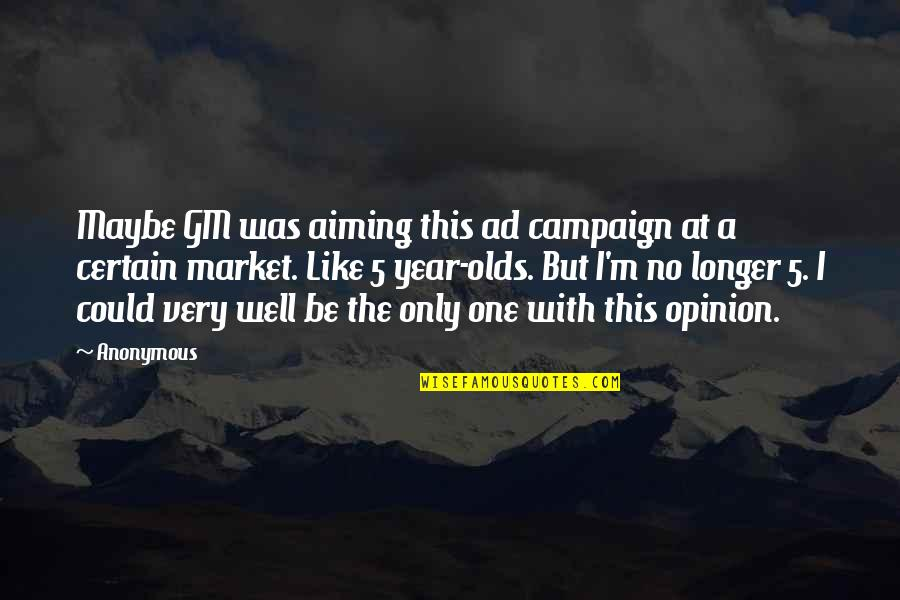 The Campaign Quotes By Anonymous: Maybe GM was aiming this ad campaign at
