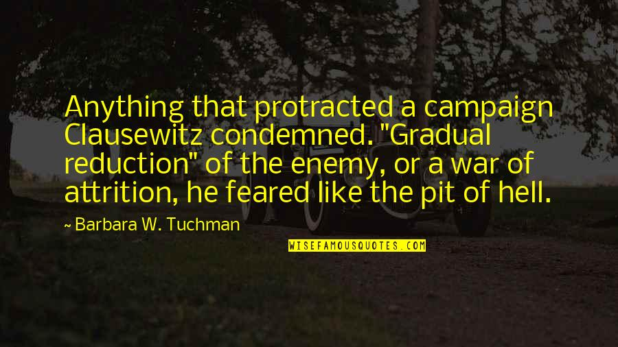 """The Campaign Quotes By Barbara W. Tuchman: Anything that protracted a campaign Clausewitz condemned. """"Gradual"""