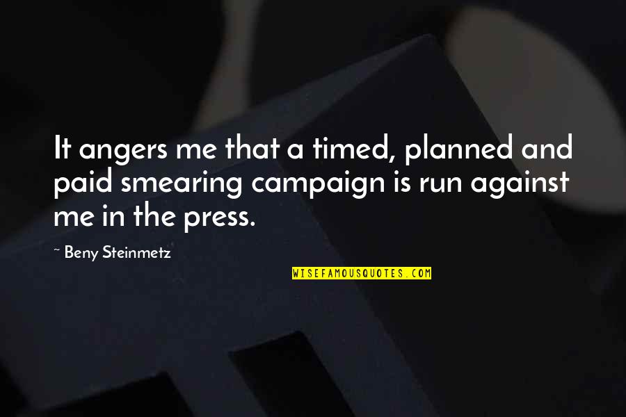 The Campaign Quotes By Beny Steinmetz: It angers me that a timed, planned and