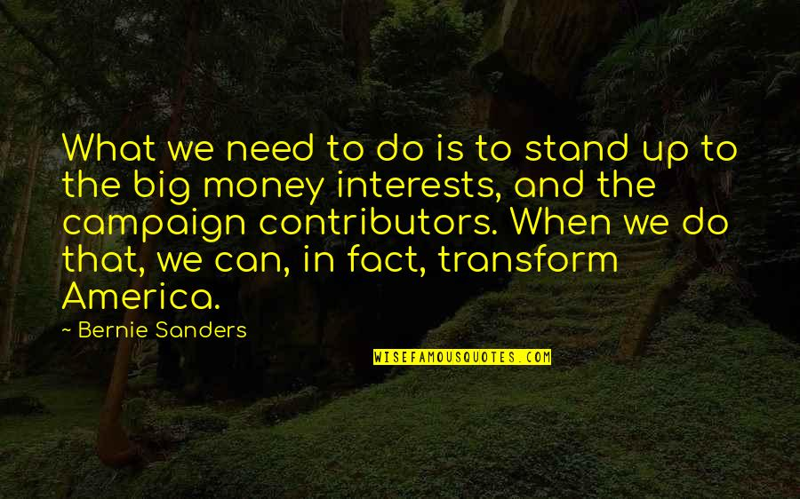 The Campaign Quotes By Bernie Sanders: What we need to do is to stand