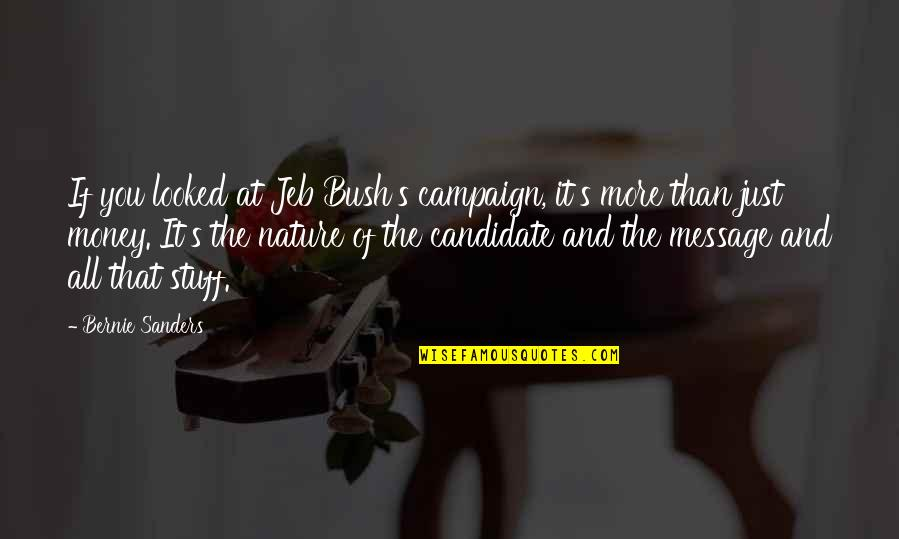 The Campaign Quotes By Bernie Sanders: If you looked at Jeb Bush's campaign, it's