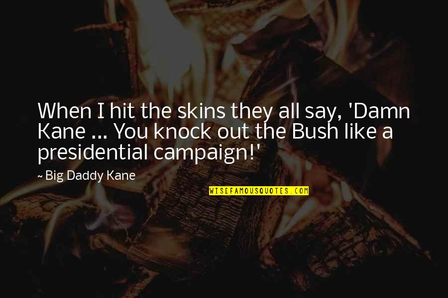 The Campaign Quotes By Big Daddy Kane: When I hit the skins they all say,