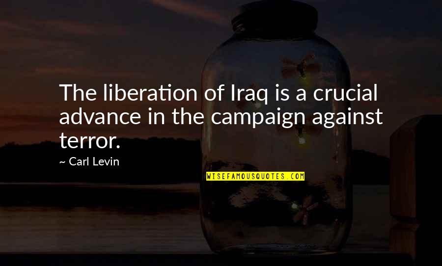 The Campaign Quotes By Carl Levin: The liberation of Iraq is a crucial advance
