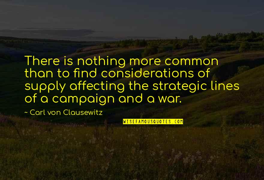 The Campaign Quotes By Carl Von Clausewitz: There is nothing more common than to find