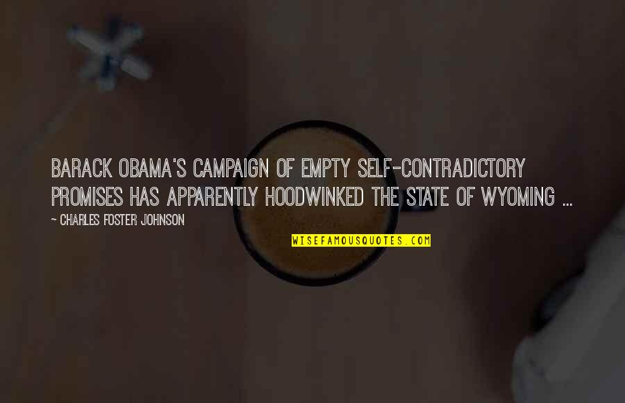 The Campaign Quotes By Charles Foster Johnson: Barack Obama's campaign of empty self-contradictory promises has