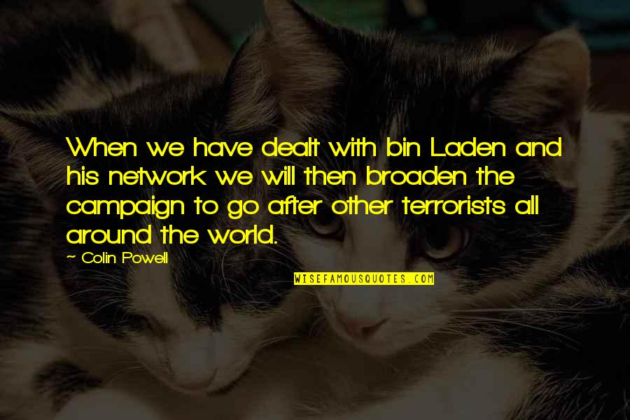The Campaign Quotes By Colin Powell: When we have dealt with bin Laden and