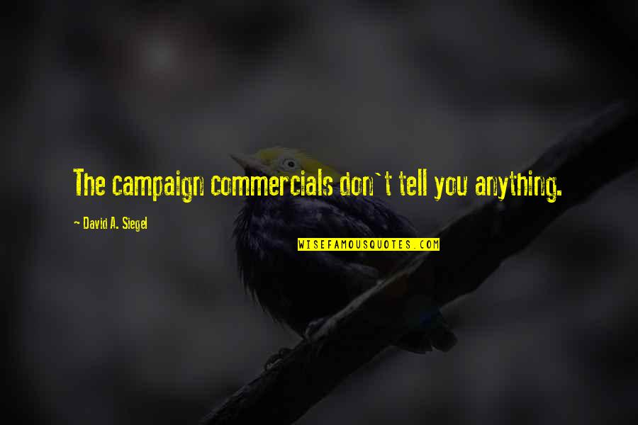 The Campaign Quotes By David A. Siegel: The campaign commercials don't tell you anything.