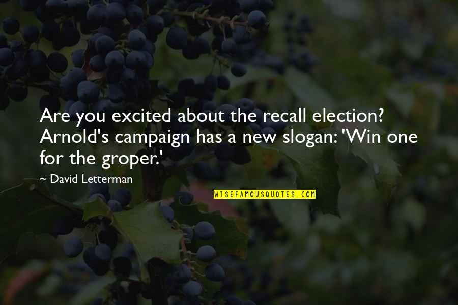 The Campaign Quotes By David Letterman: Are you excited about the recall election? Arnold's