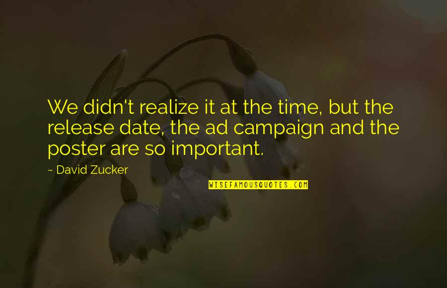 The Campaign Quotes By David Zucker: We didn't realize it at the time, but