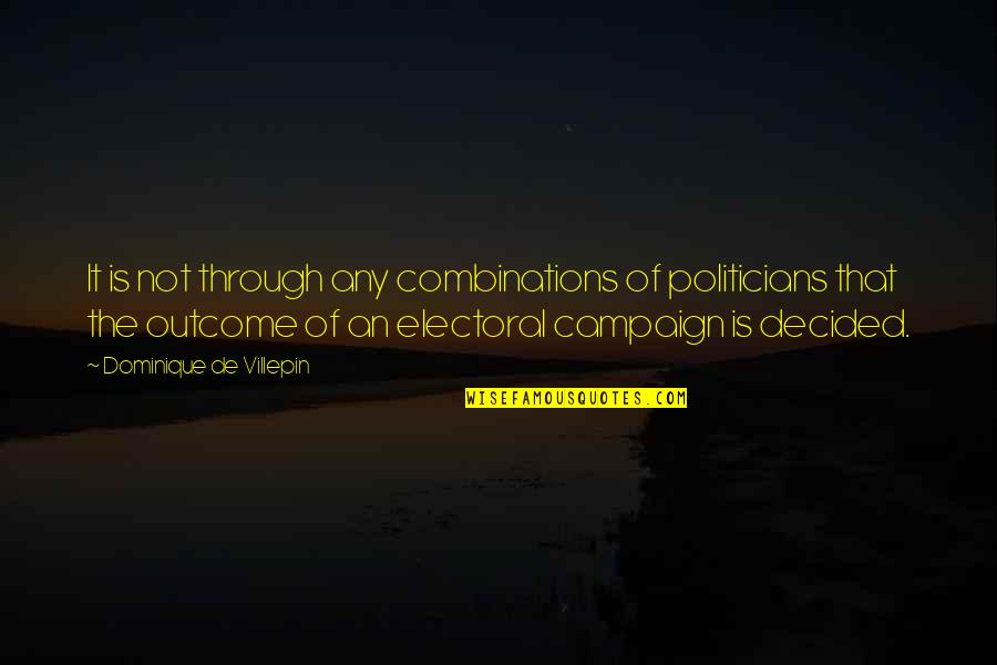 The Campaign Quotes By Dominique De Villepin: It is not through any combinations of politicians