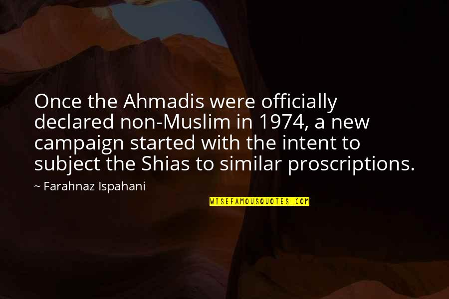 The Campaign Quotes By Farahnaz Ispahani: Once the Ahmadis were officially declared non-Muslim in