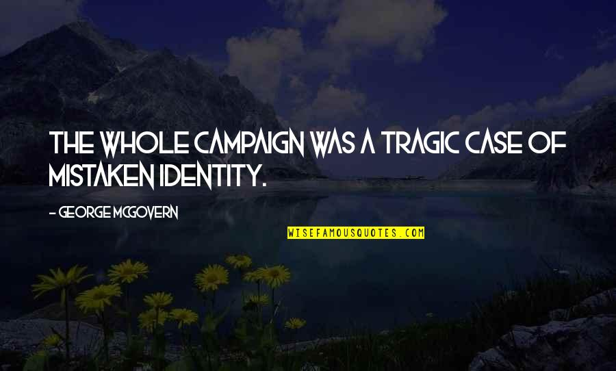 The Campaign Quotes By George McGovern: The whole campaign was a tragic case of