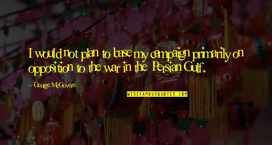 The Campaign Quotes By George McGovern: I would not plan to base my campaign