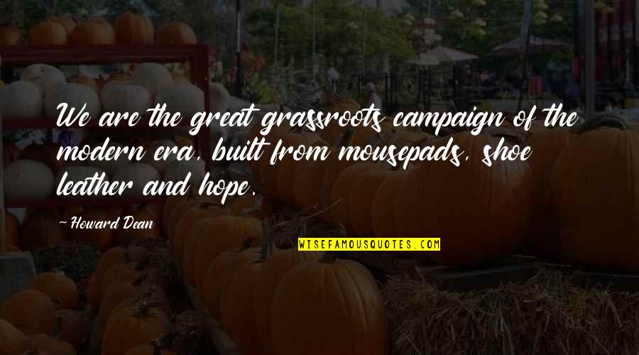 The Campaign Quotes By Howard Dean: We are the great grassroots campaign of the