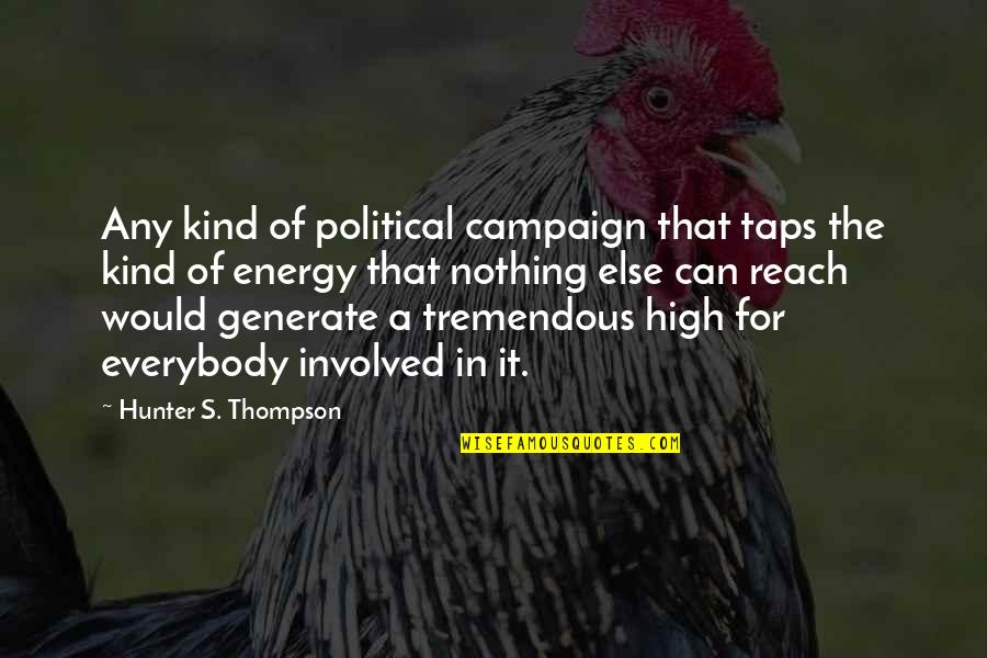 The Campaign Quotes By Hunter S. Thompson: Any kind of political campaign that taps the