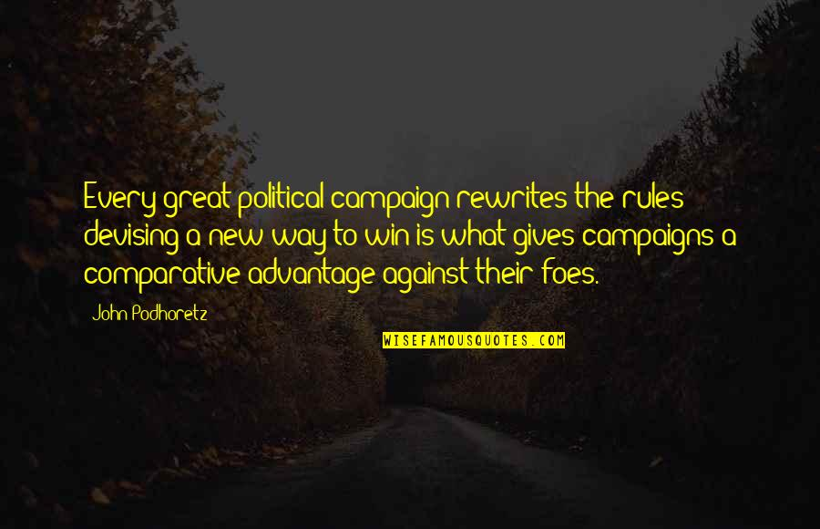 The Campaign Quotes By John Podhoretz: Every great political campaign rewrites the rules; devising