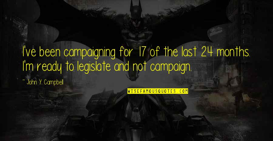 The Campaign Quotes By John Y. Campbell: I've been campaigning for 17 of the last