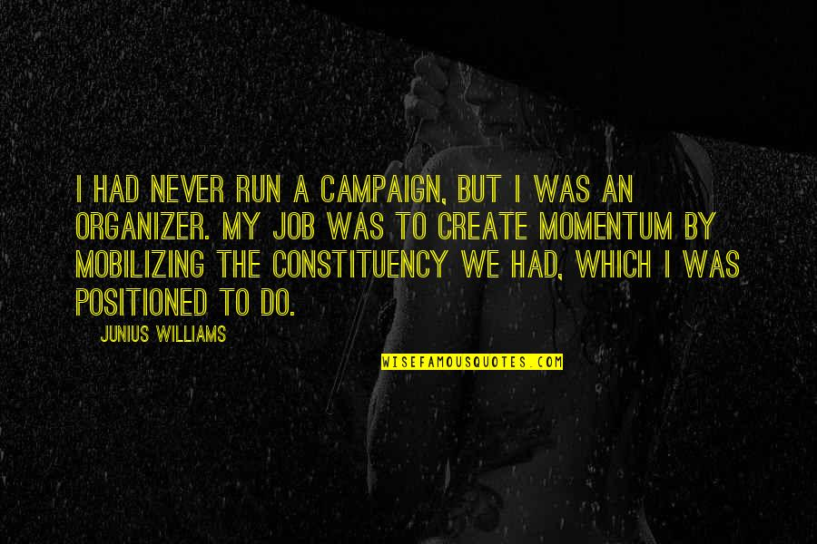 The Campaign Quotes By Junius Williams: I had never run a campaign, but I