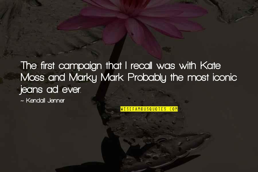 The Campaign Quotes By Kendall Jenner: The first campaign that I recall was with