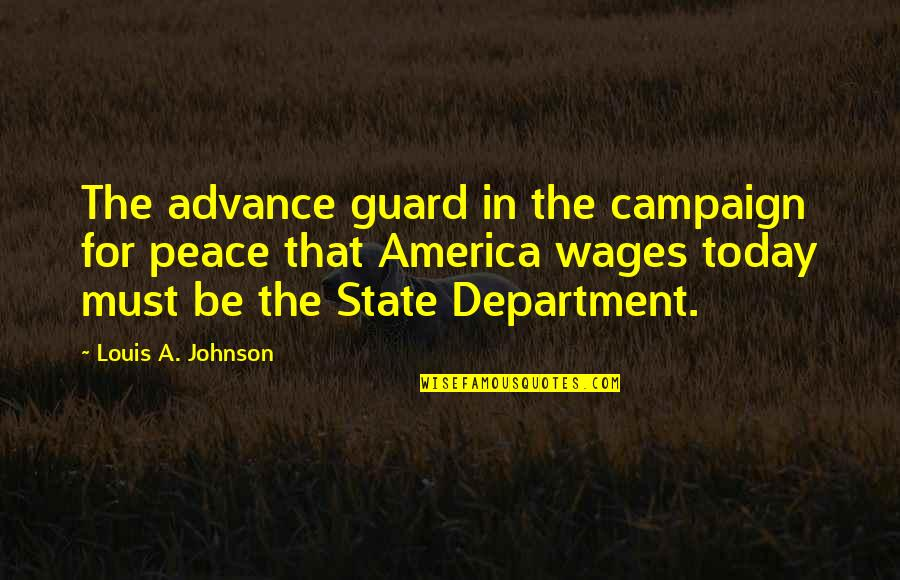 The Campaign Quotes By Louis A. Johnson: The advance guard in the campaign for peace