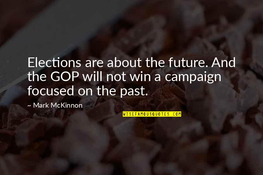 The Campaign Quotes By Mark McKinnon: Elections are about the future. And the GOP