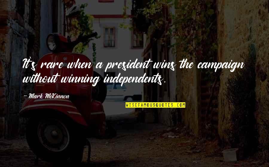The Campaign Quotes By Mark McKinnon: It's rare when a president wins the campaign