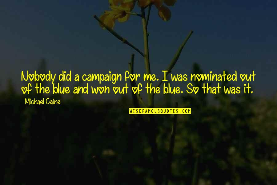The Campaign Quotes By Michael Caine: Nobody did a campaign for me. I was