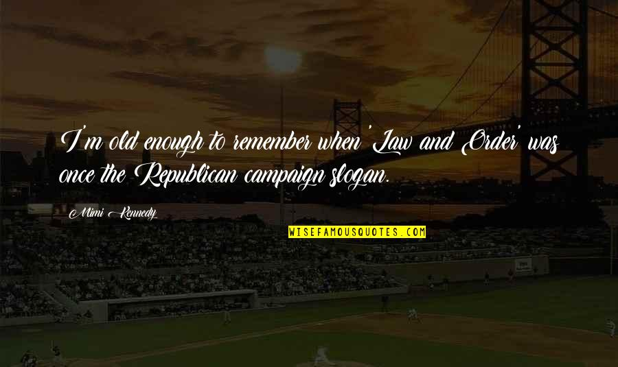 The Campaign Quotes By Mimi Kennedy: I'm old enough to remember when 'Law and