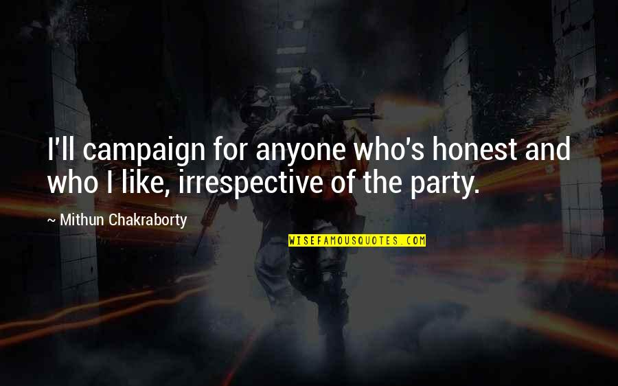 The Campaign Quotes By Mithun Chakraborty: I'll campaign for anyone who's honest and who